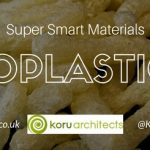 bioplastics, koru architects, super smart materials, eco architect, eco design